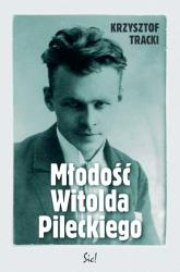 Młodość Witolda Pileckiego - Krzysztof Tracki | mała okładka