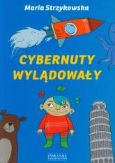 Cybernuty wylądowały - Maria Strzykowska | mała okładka