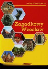 Zagadkowy Wrocław - Izabela Przepiórkiewicz | mała okładka