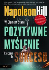 Pozytywne myślenie kluczem do sukcesu - Hill Napoleon, Stone W. Clement   mała okładka