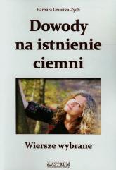 Dowody na istnienie ciemni Wiersze wybrane - Barbara Gruszka-Zych | mała okładka
