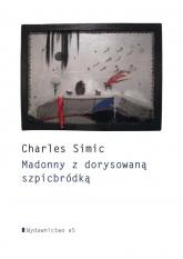Madonny z dorysowaną szpicbródką - Charles Simic | mała okładka