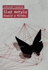 Ślad motyla Oswald w Mińsku - Alaksandr Łukaszuk | mała okładka