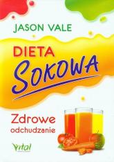 Dieta sokowa Zdrowe odchudzanie - Jason Vale | mała okładka