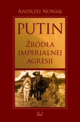 Putin źródła imperialnej agresji - Andrzej Nowak | mała okładka