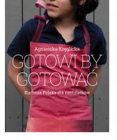 Gotowi by gotować Domowa kuchnia polska dla nastolatków - Agnieszka Kręglicka | mała okładka