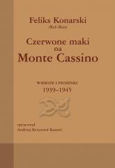 Czerwone maki na Monte Cassino Wiersze i piosenki 1939-1945 - Feliks Konarski | mała okładka