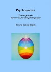 Psychosynteza Teoria i praktyka Pomost do psychologii integralnej - Białek Ewa Danuta | mała okładka