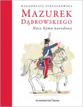 Mazurek Dąbrowskiego Nasz hymn narodowy - Małgorzata Strzałkowska | mała okładka