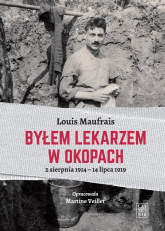 Byłem lekarzem w okopach 2 sierpnia 1914 - 14 lipca 1919 - Louis Maufrais | mała okładka