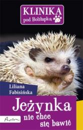 Klinika pod Boliłapką Jeżynka nie chce się bawić - Liliana Fabisińska | mała okładka