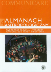 Almanach antropologiczny 4 Twórczość słowna / Literatura. Performance, tekst, hipertekst -  | mała okładka