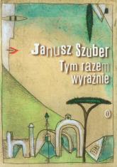 Tym razem wyraźnie - Janusz Szuber   mała okładka
