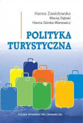 Polityka turystyczna Powstanie - rozwój - główne obszary - Zawistowska Hanna ,Dębski Maciej, Górska-Warsewicz Hanna | mała okładka