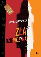 Zła dziewczyna - Beata Ostrowicka | mała okładka