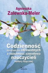 Codzienność doświadczeń zdrowotnych a tożsamość zawodowa nauczycieli kultury fizycznej - Agnieszka Zalewska-Meler | mała okładka