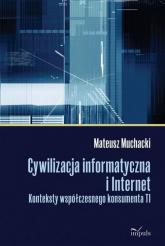 Cywilizacja informatyczna i Internet Konteksty współczesnego konsumenta TI - Mateusz Muchacki | mała okładka