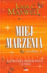 Miej marzenia i zrealizuj je - Maxwell John C. | mała okładka