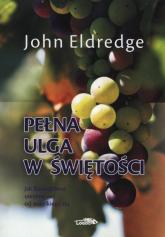 Pełna ulga w świętości - John Eldredge | mała okładka