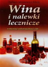 Wina i nalewki lecznicze wzmacniają i uzdrawiają duszę i ciało... - Barbara Jakimowicz-Klein | mała okładka