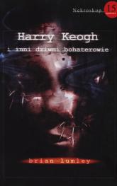 Nekroskop 15 Harry Keogh i inni dziwni bohaterowie - Brian Lumley | mała okładka