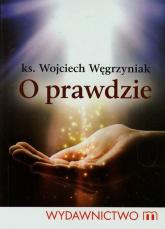 O prawdzie - Wojciech Węgrzyniak | mała okładka