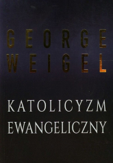 Katolicyzm ewangeliczny Gruntowna reforma kościoła w XXI wieku - George Weigel | mała okładka