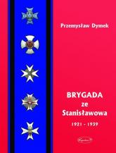 Brygada ze Stanisławowa 1921-1939 - Przemysław Dymek | mała okładka