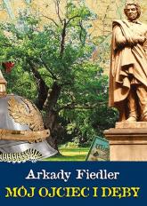 Mój ojciec i dęby - Arkady Fiedler | mała okładka