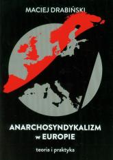 Anarchosyndykalizm w Europie Teoria i praktyka - Maciej Drabiński | mała okładka