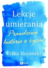 Lekcje umierania Prawdziwa historia o życiu - Erika Hayasaki | mała okładka