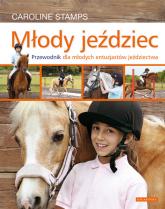 Młody jeździec Przewodnik dla młodych entuzjastów jeździectwa. - Caroline Stamps | mała okładka