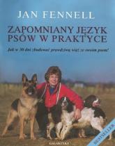 Zapomniany język psów w praktyce Jak w 30 dni zbudować prawdziwą więź ze swoim psem - Jan Fennell | mała okładka