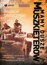 Mamy dusze muszkieterów - Zbigniew Truszczyński | mała okładka