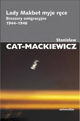 Lady Makbet myje ręce Broszury emigracyjne 1944-1946 - Stanisław Cat-Mackiewicz   mała okładka
