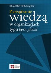 Zarządzanie wiedzą w organizacjach typu born global - Kaja Prystupa-Rządca | mała okładka