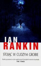 Stojąc w cudzym grobie - Ian Rankin   mała okładka