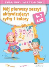 Mój pierwszy zeszyt aktywizujący cyfry i kolory 5-7 lat - Tamara Michałowska | mała okładka