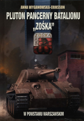 Pluton pancerny Batalionu Zośka w Powstaniu Warszawskim - Anna Wyganowska-Eriksson | mała okładka