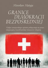 Granice demokracji bezpośredniej Wpływ szwajcarskiego systemu politycznego na proces integracyjny muzułmańskiej mniejszości religijnej - Mirosław Matyja | mała okładka