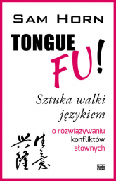 TONGUE FU! Sztuka walki językiem o rozwiązywaniu konfliktów słownych - Sam Horn | mała okładka