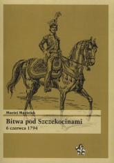 Bitwa pod Szczekocinami 6 czerwca 1794 - Maciej Maciejak | mała okładka