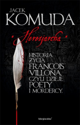 Herezjarcha Historia życia Francois Villona, czyli dzieje poety i mordercy - Jacek Komuda | mała okładka