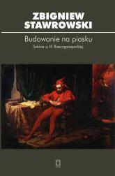 Budowanie na piasku Szkice o III Rzeczypospolitej - Zbigniew Stawrowski   mała okładka