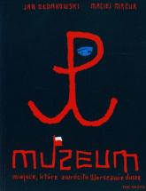 Muzeum miejsce które zwróciło Warszawie duszę - Ołdakowski Jan, Mazur Maciej | mała okładka