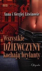 Wszystkie dziewczyny kochają brylanty - Litwin Anna, Litwin Siergiej | mała okładka
