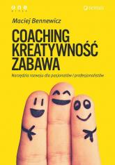 Coaching kreatywność zabawa Narzędzia rozwoju dla pasjonatów i profesjonalistów - Maciej Bennewicz | mała okładka