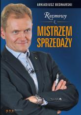 Rozmowy z Mistrzem Sprzedaży - Arkadiusz Bednarski | mała okładka