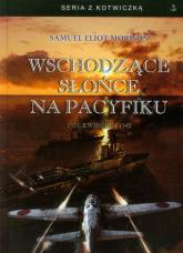Wschodzące słońce na Pacyfiku 1931 - Kwiecień 1942 - Morison Samuel Eliot | mała okładka