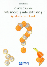 Zarządzanie własnością intelektualną Syndrom marchewki - Jacek Zaleski | mała okładka